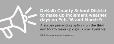 DeKalb County School District (DCSD) will make up two of its four inclement weather days on Feb. 16 and March 9. A public survey presenting options on how to make up the third and fourth days is now available .