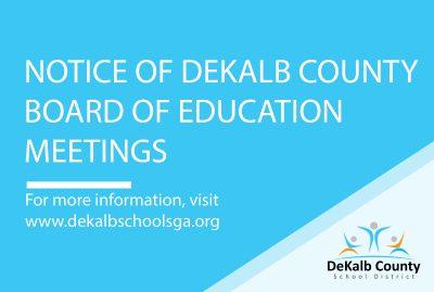Notice of DeKalb County Board of Education Meeting | For more information, visit www.dekalbschoolsga.org