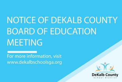 Notice of DeKalb County Board of Education Meeting | For more information, visit www.dekalbschoolsga.org
