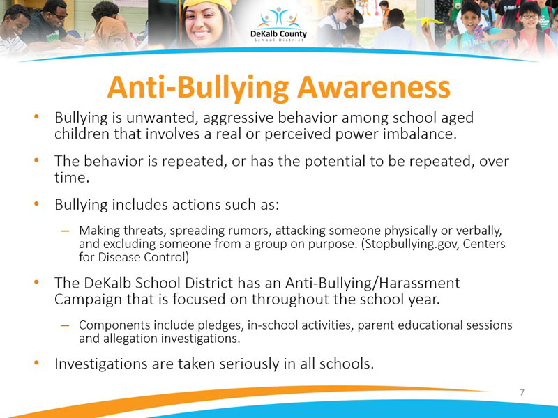 Anti-Bullying Awareness- DeKalb School District has an Anti-Bullying/Harassment Campaign that is focused on throughout the school year.