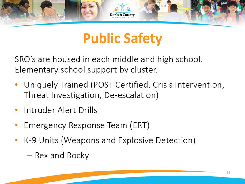 SRO's are housed in each middle and high school. Elementary school support by cluster.